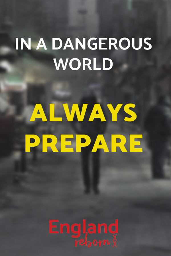 Always prepare – it's a dangerous world