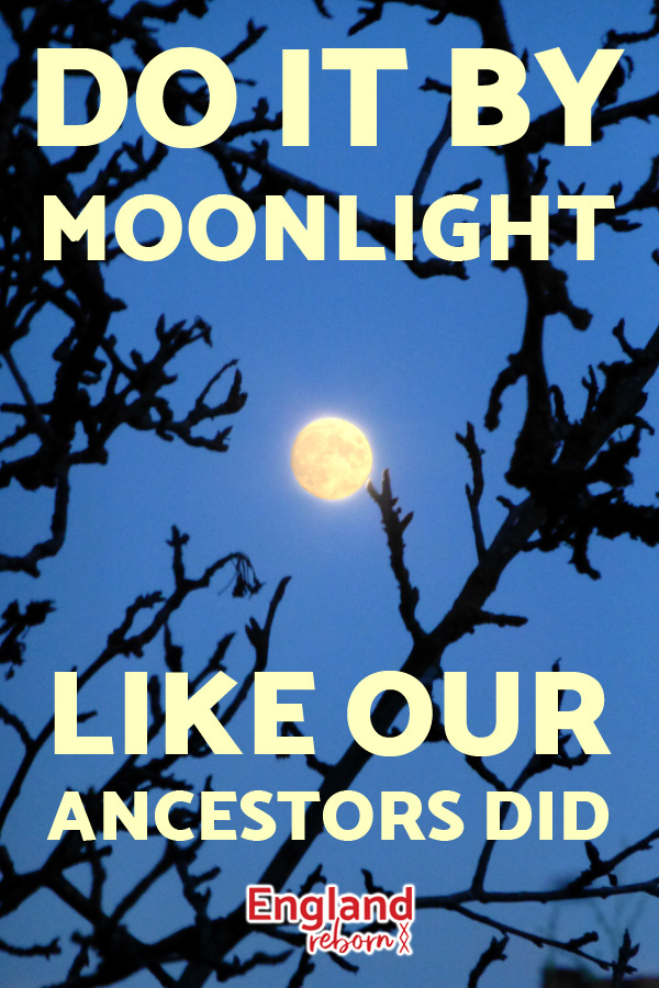 Do it by moonlight, like our ancestors did