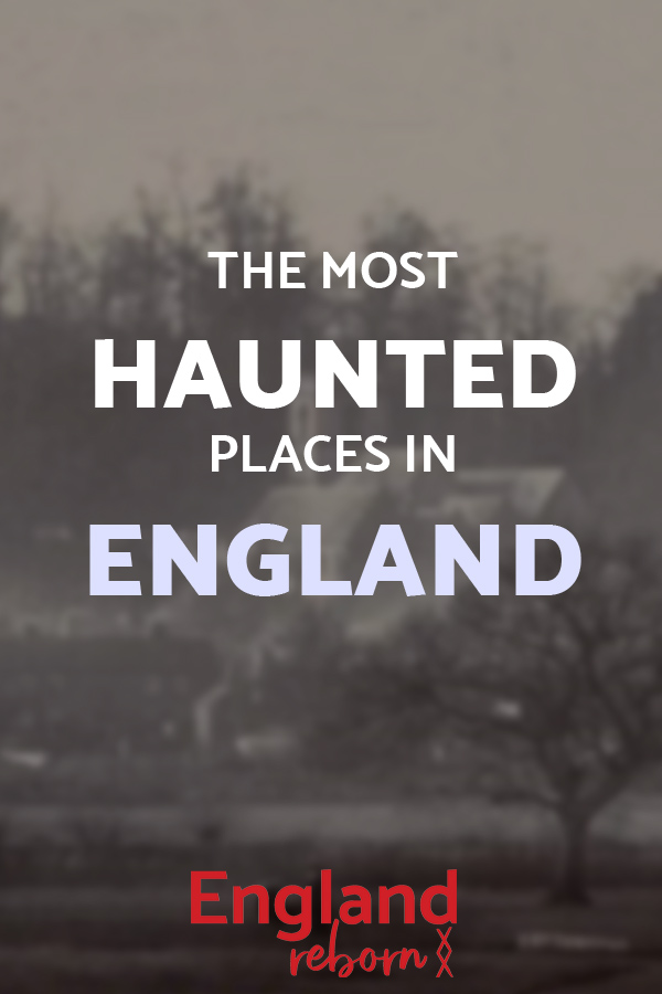 The most haunted places in England